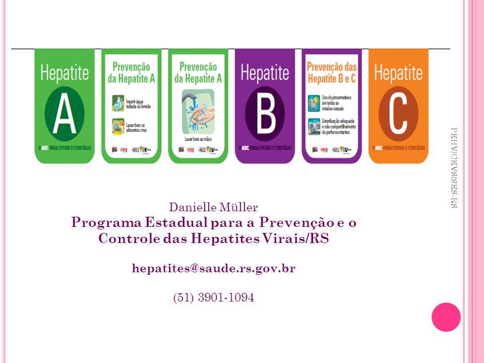 PEHV/CEVS/SES-RS Danielle Müller Programa Estadual para a Prevenção e o Controle das Hepatites Virais/RS hepatites@saude.rs.gov.br (51) 3901-1094
