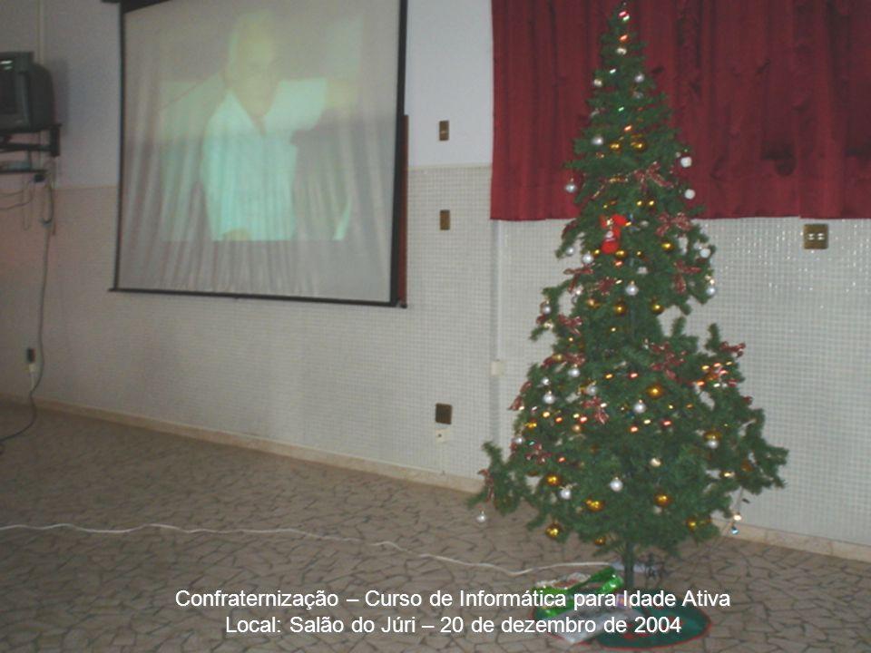 Confraternização – Curso de Informática para Idade Ativa Local: Salão do Júri – 20 de dezembro de 2004