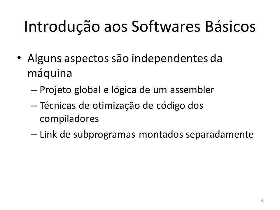 Introdução aos Softwares Básicos Alguns aspectos são independentes da máquina – Projeto global e lógica de um assembler – Técnicas de otimização de có