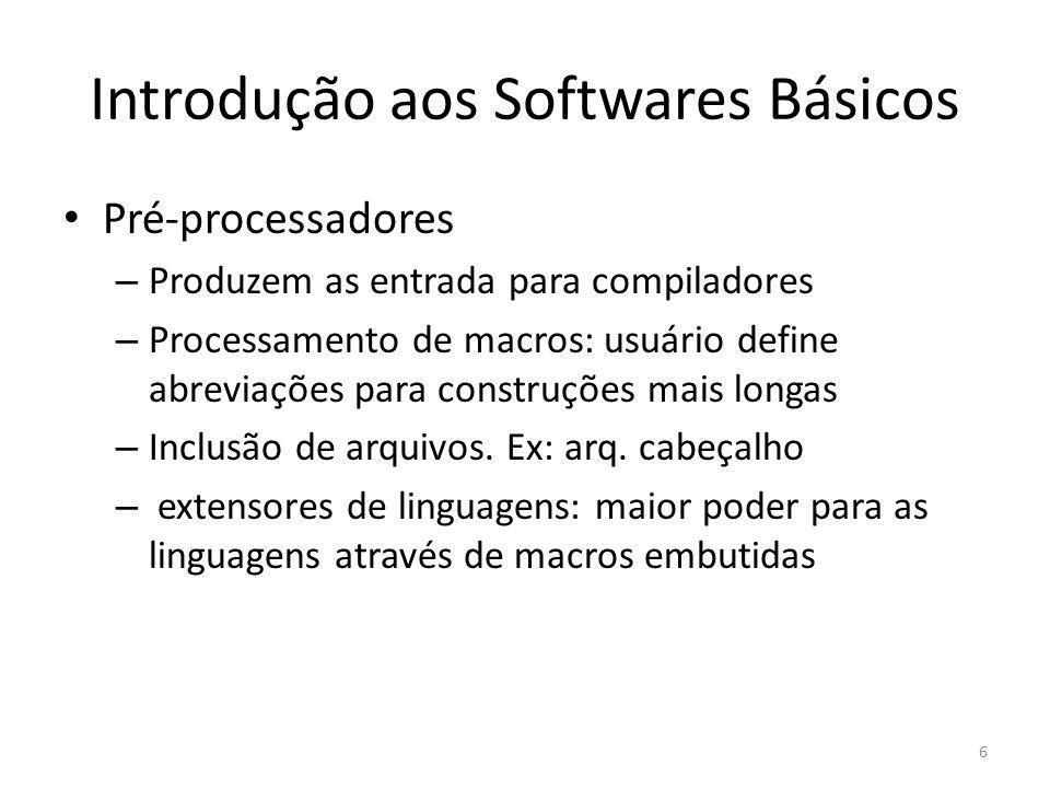 Introdução aos Softwares Básicos Pré-processadores – Produzem as entrada para compiladores – Processamento de macros: usuário define abreviações para