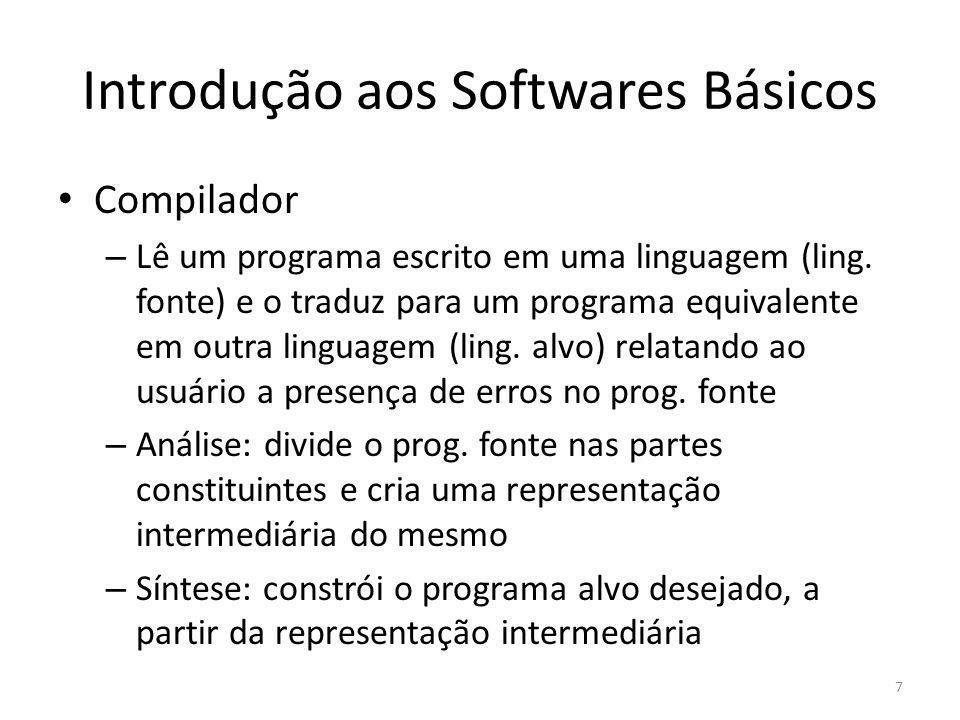 Introdução aos Softwares Básicos Montador (assembler) – A maioria dos compiladores geram código em linguagem de montagem, que é uma versão mnemônica do código de máquina, na qual são usados nomes em lugar de códigos binários para as operações e fornecidos nomes aos endereços de memória – O montador deve transformar essa linguagem de montagem na linguagem de máquina relocável 0000 011 001 0001 010 001 0000 001 100 MOV a, R1 ADD #2, R1 MOV R1, b 8