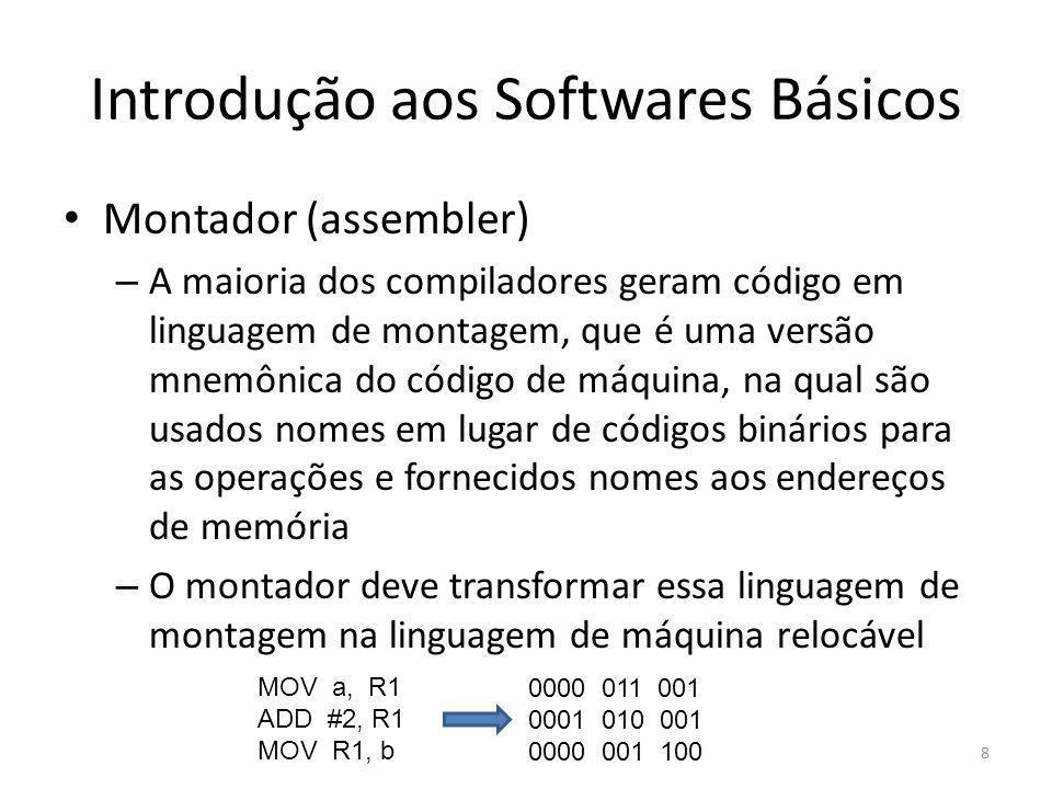 Introdução aos Softwares Básicos Montador (assembler) – A maioria dos compiladores geram código em linguagem de montagem, que é uma versão mnemônica d
