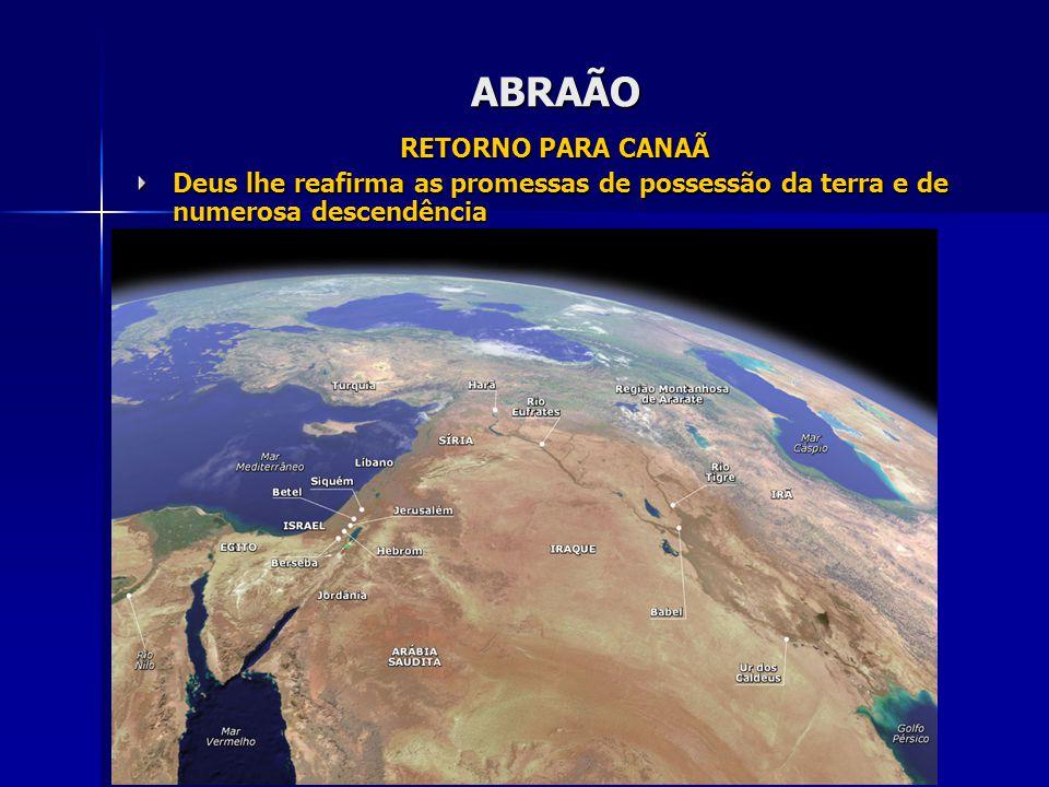 ABRAÃO RETORNO PARA CANAÃ Deus lhe reafirma as promessas de possessão da terra e de numerosa descendência