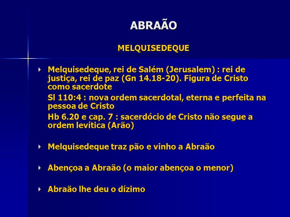 ABRAÃO MELQUISEDEQUE Melquisedeque, rei de Salém (Jerusalem) : rei de justiça, rei de paz (Gn 14.18-20).