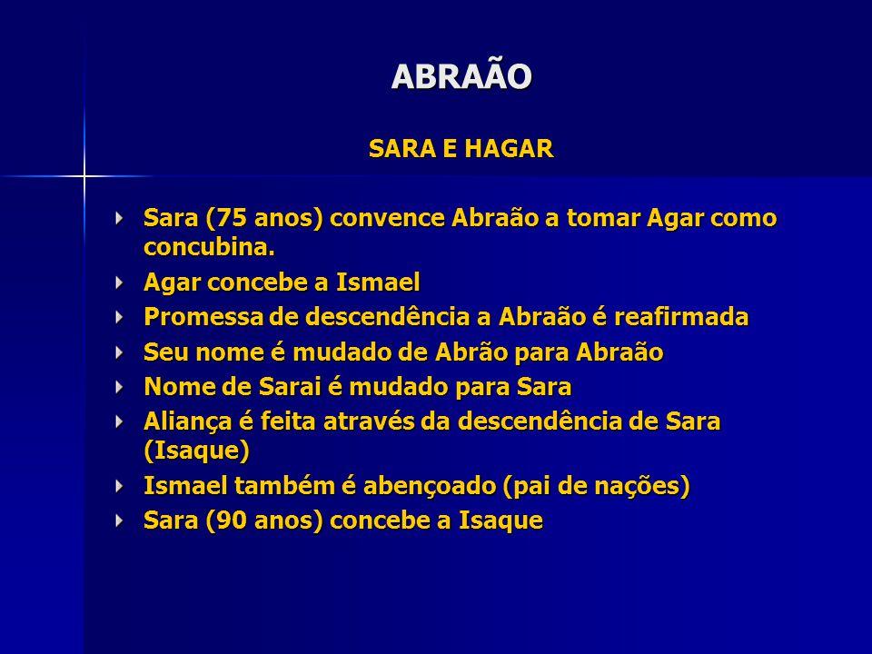 ABRAÃO SARA E HAGAR Sara (75 anos) convence Abraão a tomar Agar como concubina.