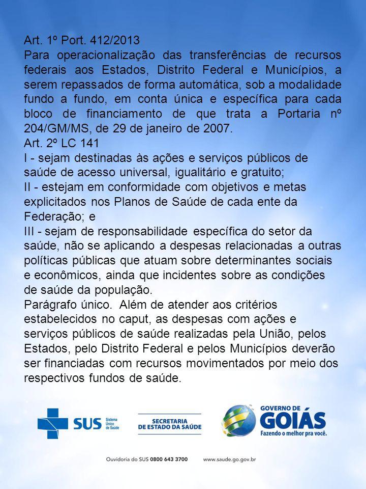 Art. 1º Port. 412/2013 Para operacionalização das transferências de recursos federais aos Estados, Distrito Federal e Municípios, a serem repassados d