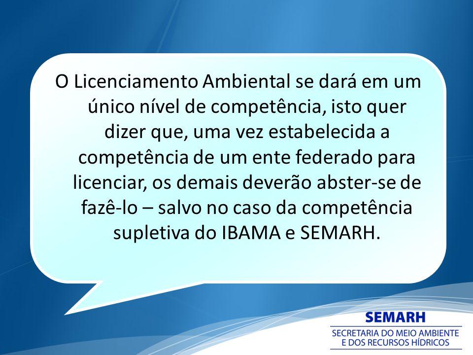 O Licenciamento Ambiental se dará em um único nível de competência, isto quer dizer que, uma vez estabelecida a competência de um ente federado para l