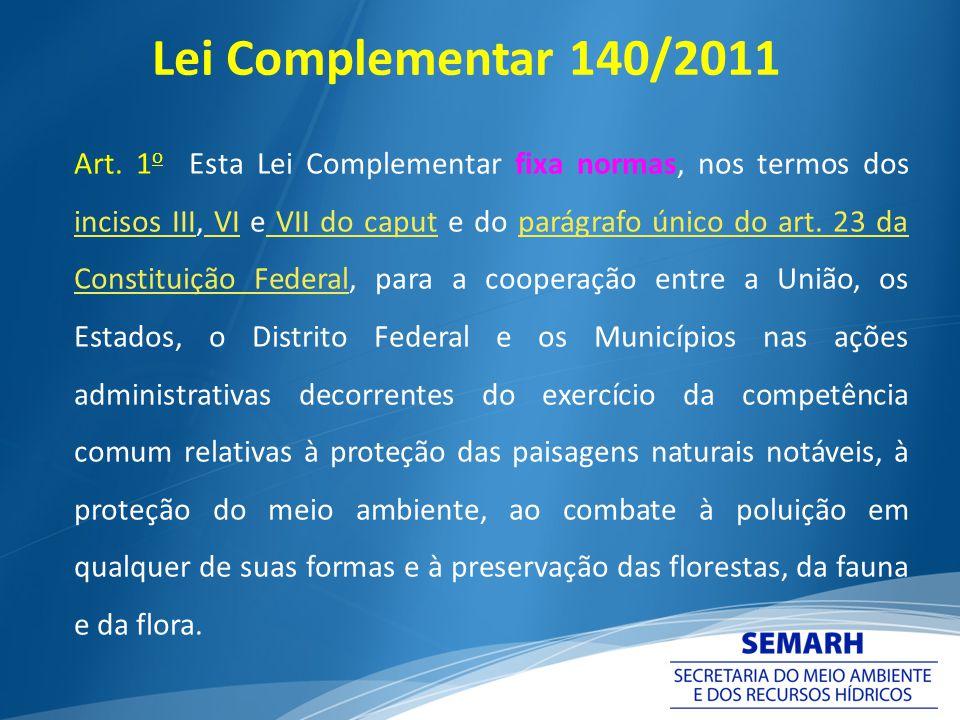 Art. 1 o Esta Lei Complementar fixa normas, nos termos dos incisos III, VI e VII do caput e do parágrafo único do art. 23 da Constituição Federal, par