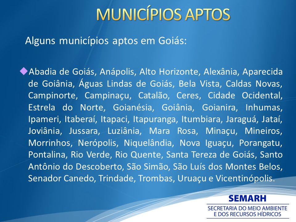 Alguns municípios aptos em Goiás: Abadia de Goiás, Anápolis, Alto Horizonte, Alexânia, Aparecida de Goiânia, Águas Lindas de Goiás, Bela Vista, Caldas