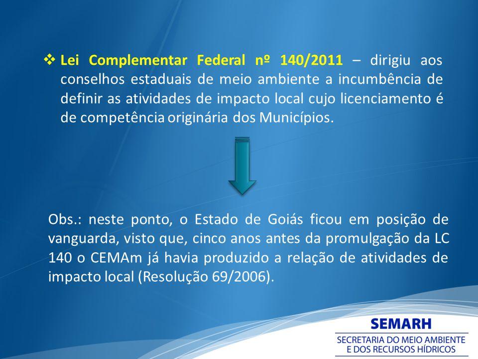Lei Complementar Federal nº 140/2011 – dirigiu aos conselhos estaduais de meio ambiente a incumbência de definir as atividades de impacto local cujo l