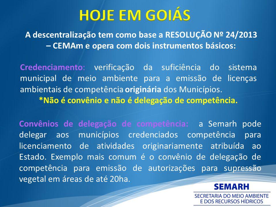 A descentralização tem como base a RESOLUÇÃO Nº 24/2013 – CEMAm e opera com dois instrumentos básicos: Credenciamento: verificação da suficiência do s