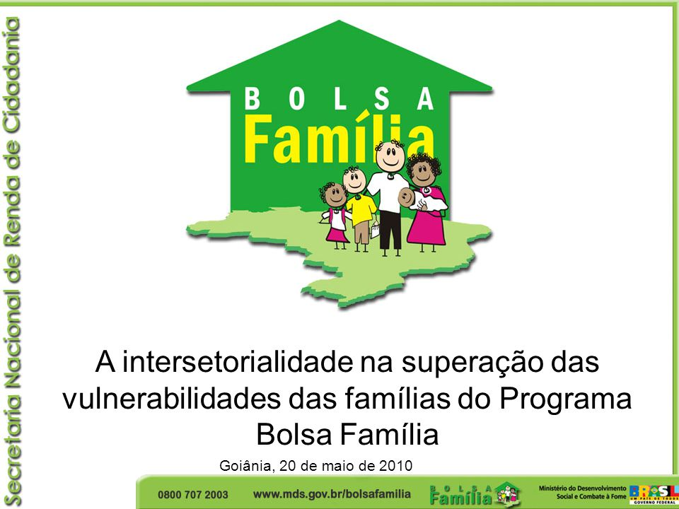 A intersetorialidade na superação das vulnerabilidades das famílias do Programa Bolsa Família Goiânia, 20 de maio de 2010
