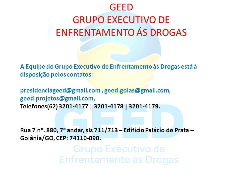 GEED GRUPO EXECUTIVO DE ENFRENTAMENTO ÁS DROGAS A Equipe do Grupo Executivo de Enfrentamento às Drogas está à disposição pelos contatos: presidenciage