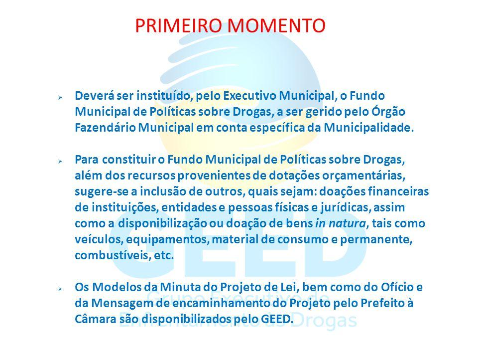 PRIMEIRO MOMENTO Deverá ser instituído, pelo Executivo Municipal, o Fundo Municipal de Políticas sobre Drogas, a ser gerido pelo Órgão Fazendário Muni
