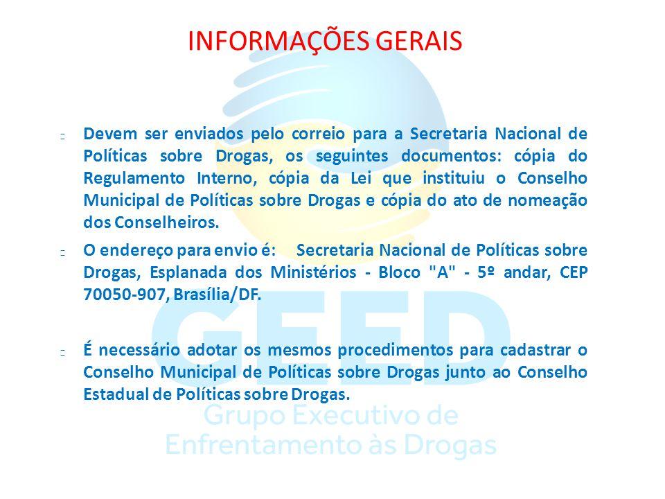 INFORMAÇÕES GERAIS Devem ser enviados pelo correio para a Secretaria Nacional de Políticas sobre Drogas, os seguintes documentos: cópia do Regulamento