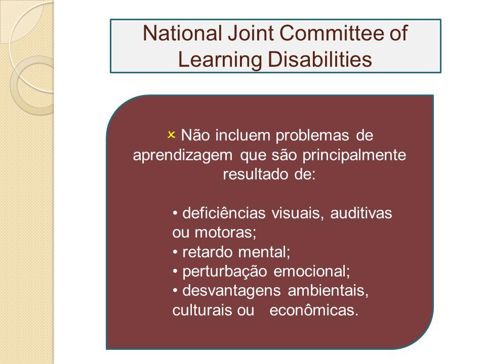 Não incluem problemas de aprendizagem que são principalmente resultado de: deficiências visuais, auditivas ou motoras; retardo mental; perturbação emocional; desvantagens ambientais, culturais ou econômicas.