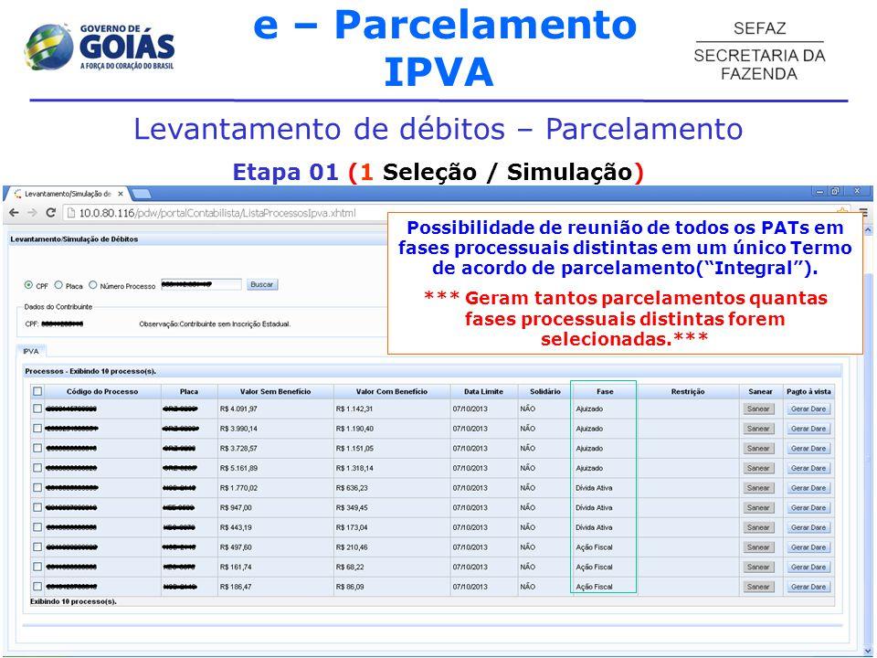 e – Parcelamento IPVA Levantamento de débitos – Parcelamento Etapa 01 (1 Seleção / Simulação) Possibilidade de reunião de todos os PATs em fases processuais distintas em um único Termo de acordo de parcelamento(Integral).