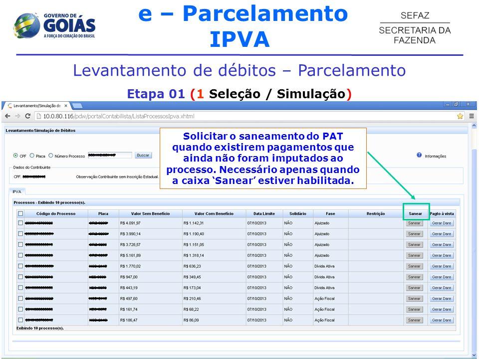 e – Parcelamento IPVA Levantamento de débitos – Parcelamento Etapa 01 (1 Seleção / Simulação) Solicitar o saneamento do PAT quando existirem pagamentos que ainda não foram imputados ao processo.