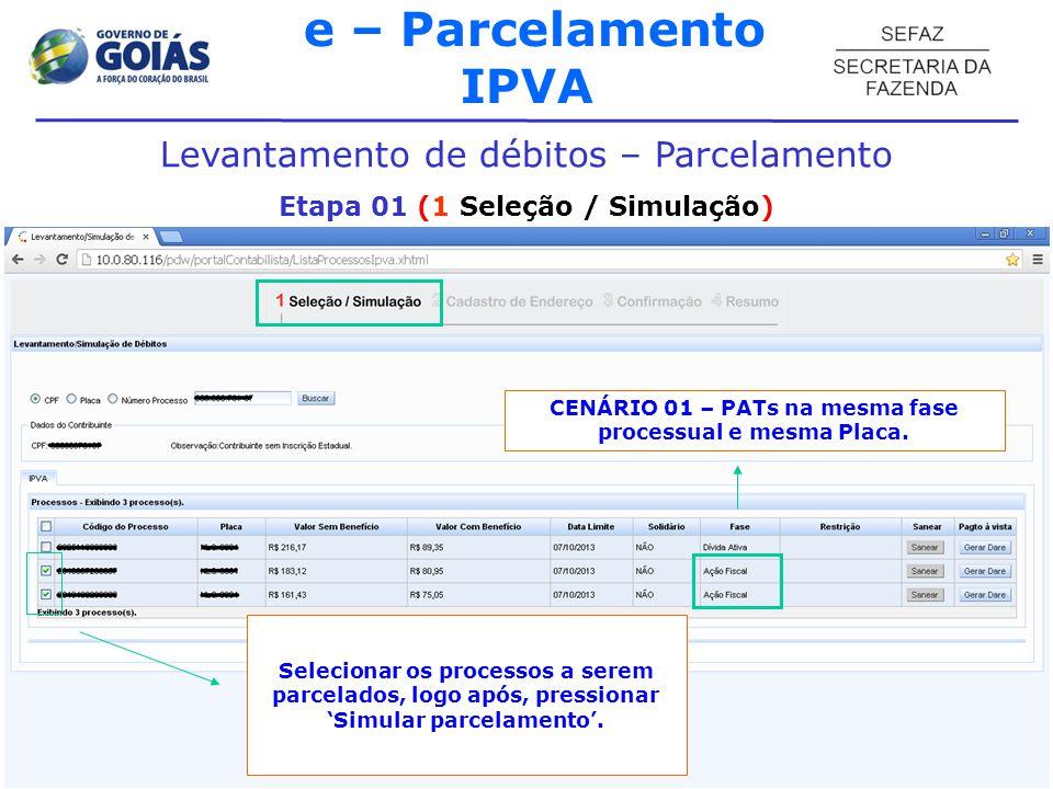 e – Parcelamento IPVA Levantamento de débitos – Parcelamento Etapa 01 (1 Seleção / Simulação) Selecionar os processos a serem parcelados, logo após, pressionar Simular parcelamento.