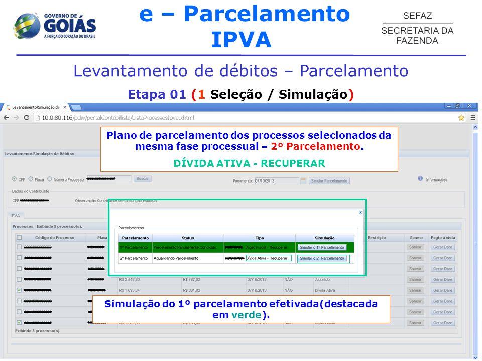 e – Parcelamento IPVA Levantamento de débitos – Parcelamento Etapa 01 (1 Seleção / Simulação) Plano de parcelamento dos processos selecionados da mesma fase processual – 2º Parcelamento.