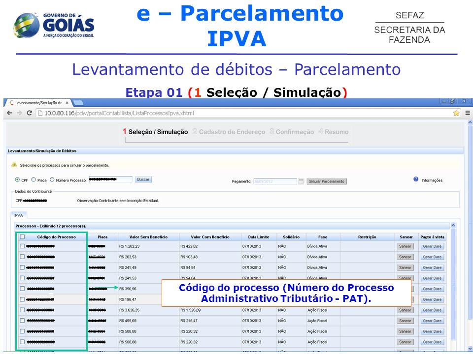 e – Parcelamento IPVA Levantamento de débitos – Parcelamento Etapa 01 (1 Seleção / Simulação) Plano de parcelamento dos processos selecionados: Selecionar quantidade de parcelas do parcelamento.