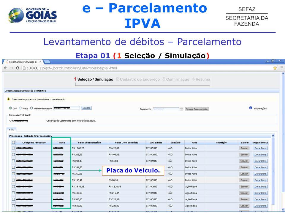 e – Parcelamento IPVA Levantamento de débitos – Parcelamento Etapa 01 (1 Seleção / Simulação) - Placa do Veículo.