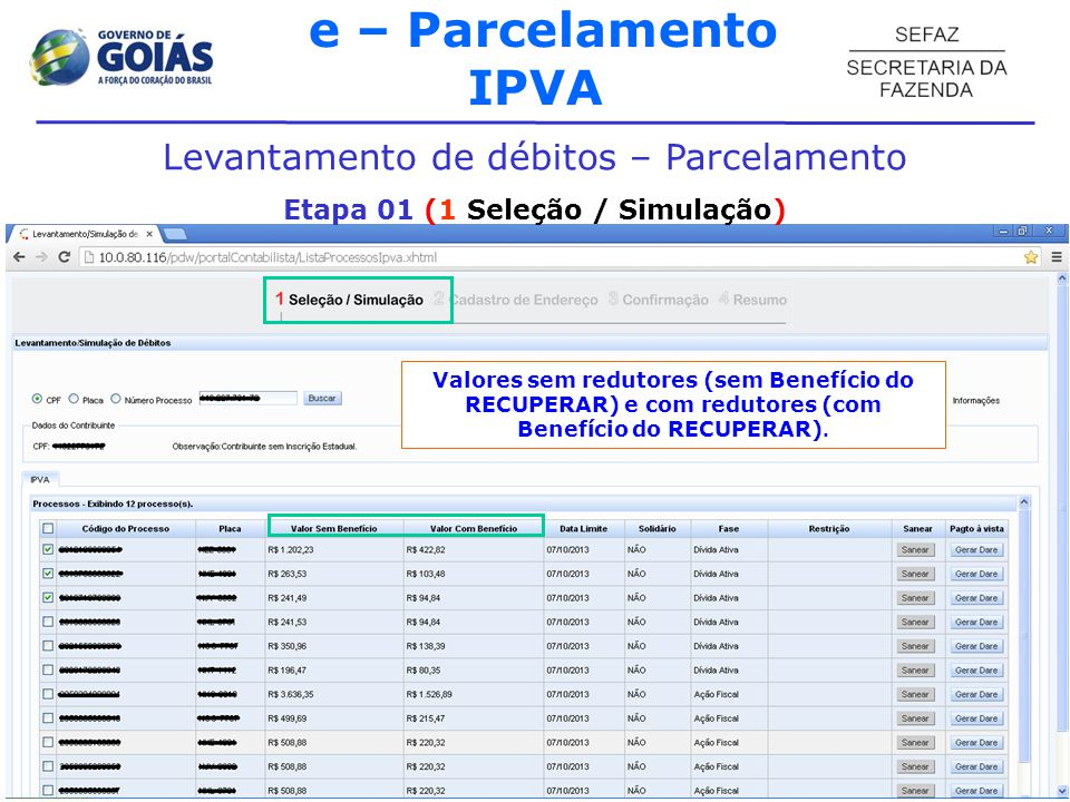 e – Parcelamento IPVA Levantamento de débitos – Parcelamento Etapa 01 (1 Seleção / Simulação) Após todas as simulações terem sido efetivadas, pressionar Finalizar Simulação.