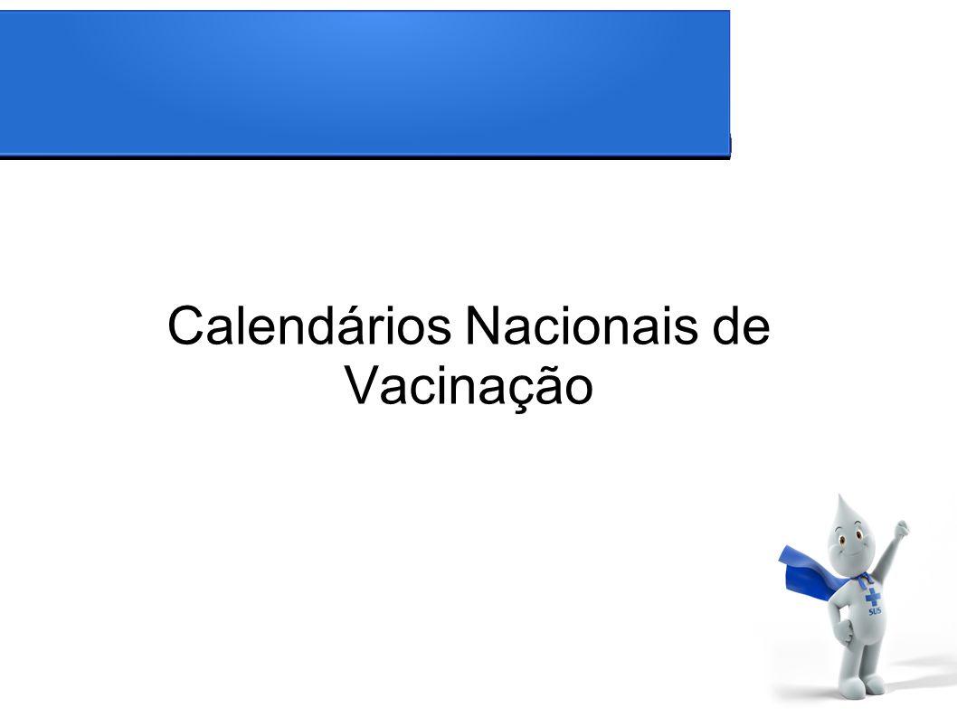 Calendário Nacional de Vacinação Calendário Nacional de Vacinação dos Povos Indígenas Calendário de Campanhas Nacionais de Vacinação PORTARIA Nº 1.498, DE 19 DE JULHO DE 2013