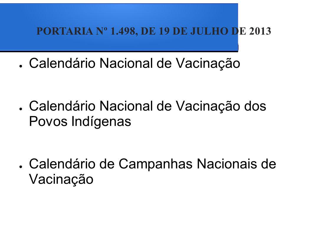 Calendário Nacional de Vacinação Calendário Nacional de Vacinação dos Povos Indígenas Calendário de Campanhas Nacionais de Vacinação PORTARIA Nº 1.498