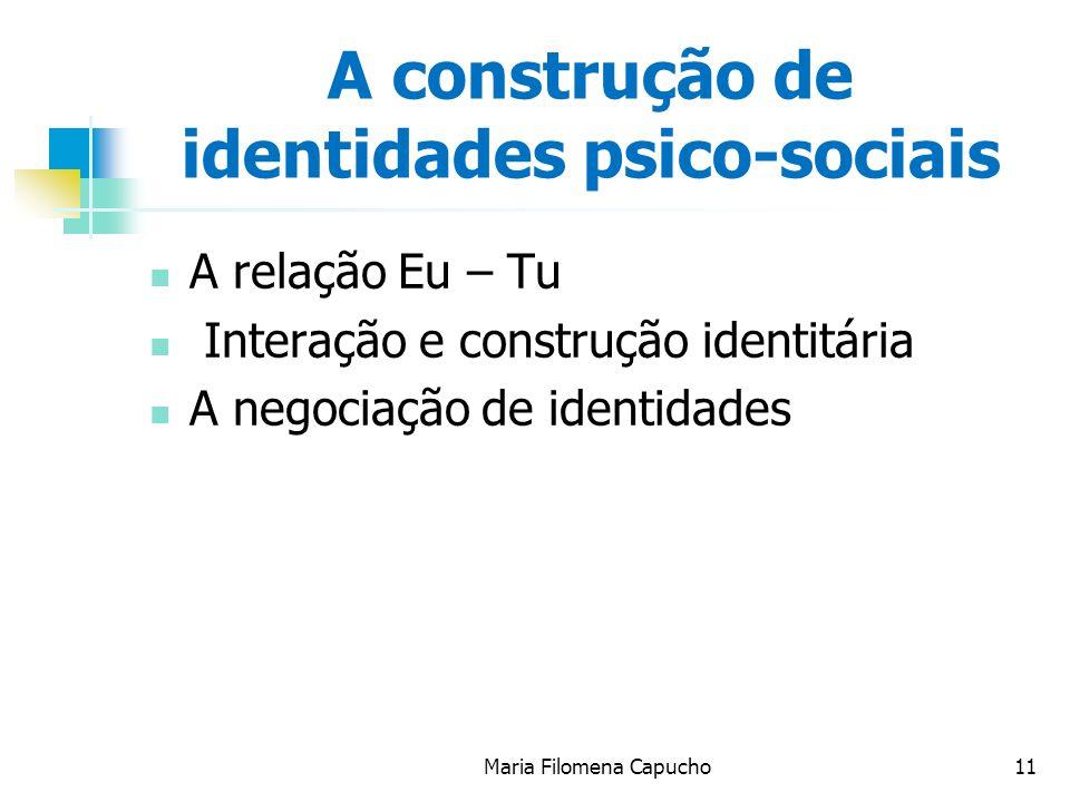 Maria Filomena Capucho11 A construção de identidades psico-sociais A relação Eu – Tu Interação e construção identitária A negociação de identidades