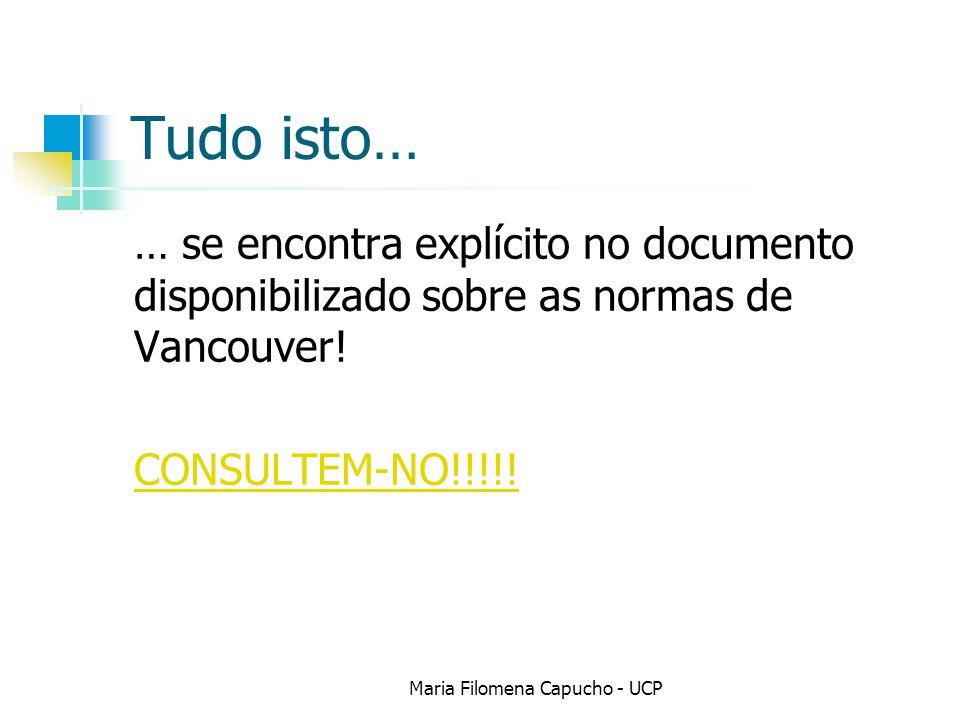 Tudo isto… … se encontra explícito no documento disponibilizado sobre as normas de Vancouver! CONSULTEM-NO!!!!! Maria Filomena Capucho - UCP
