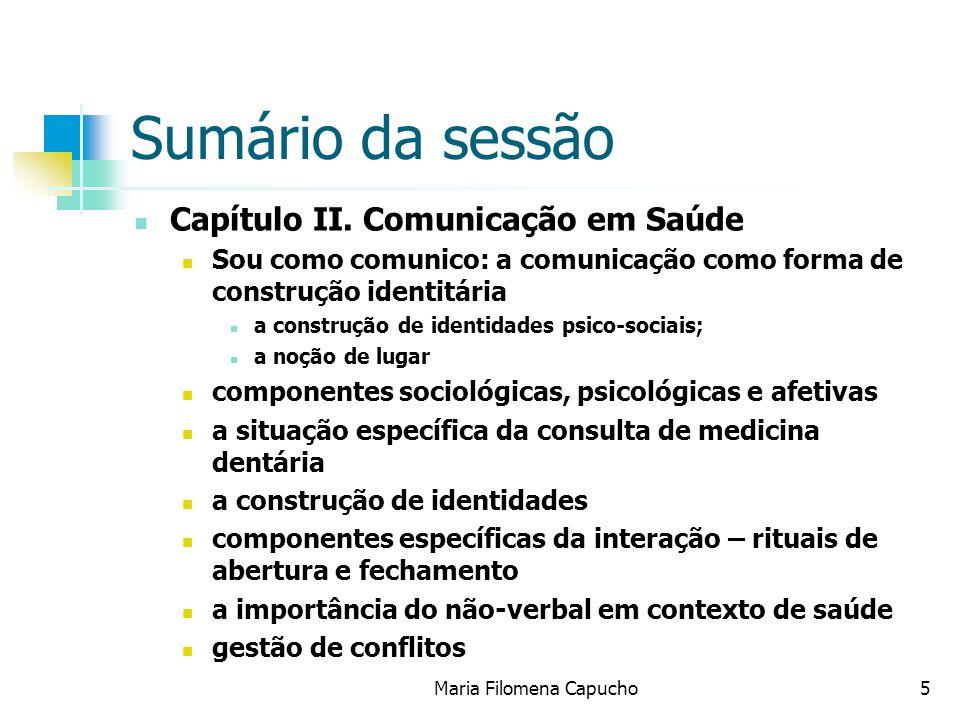 Maria Filomena Capucho5 Sumário da sessão Capítulo II. Comunicação em Saúde Sou como comunico: a comunicação como forma de construção identitária a co