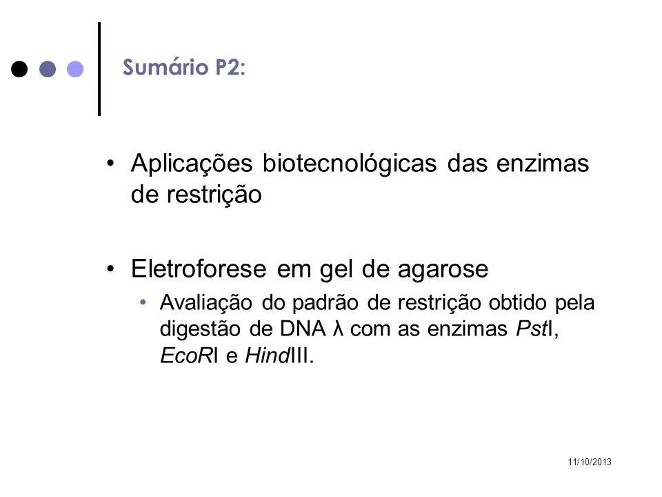 11/10/2013 Aplicações biotecnológicas das enzimas de restrição Eletroforese em gel de agarose Avaliação do padrão de restrição obtido pela digestão de