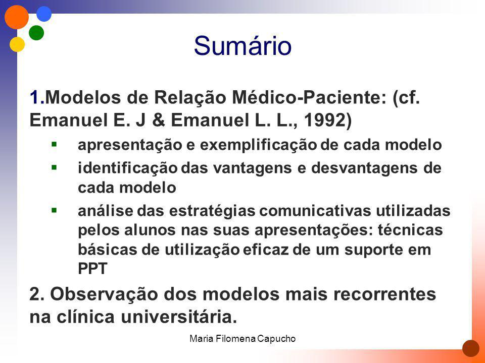 Sumário 1.Modelos de Relação Médico-Paciente: (cf. Emanuel E. J & Emanuel L. L., 1992) apresentação e exemplificação de cada modelo identificação das