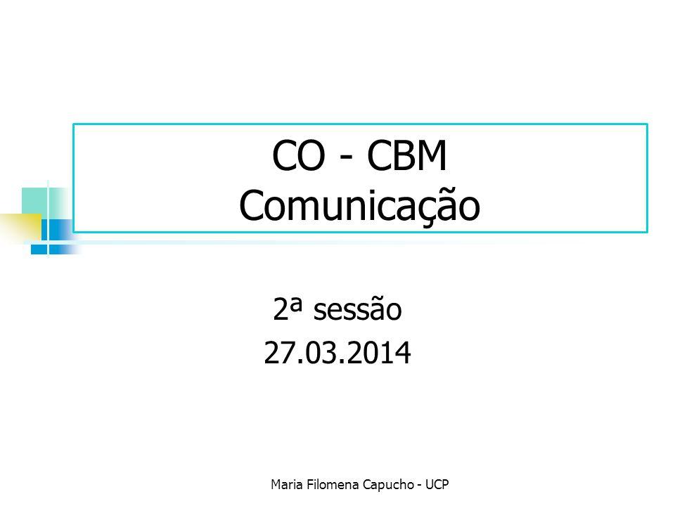CO - CBM Comunicação 2ª sessão 27.03.2014 Maria Filomena Capucho - UCP