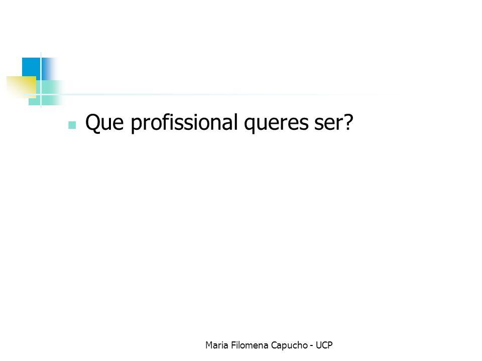 Que profissional queres ser? Maria Filomena Capucho - UCP