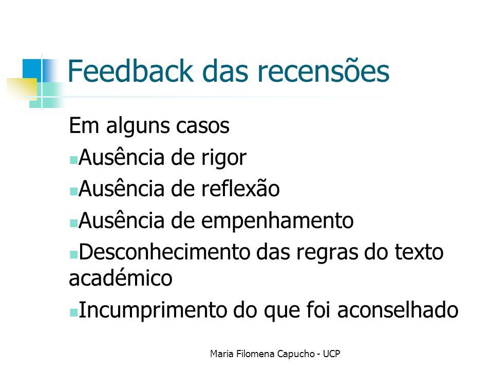 Feedback das recensões Em alguns casos Ausência de rigor Ausência de reflexão Ausência de empenhamento Desconhecimento das regras do texto académico I