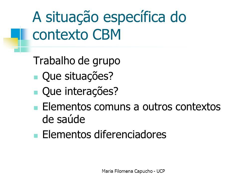 A situação específica do contexto CBM Trabalho de grupo Que situações? Que interações? Elementos comuns a outros contextos de saúde Elementos diferenc