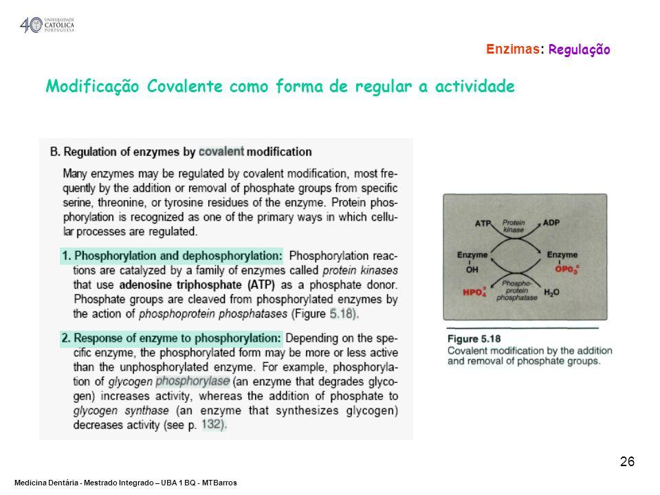 DEPARTAMENTO DE CIÊNCIAS DA SAÚDE Medicina Dentária - Mestrado Integrado – UBA 1 BQ - MTBarros 26 Modificação Covalente como forma de regular a activi