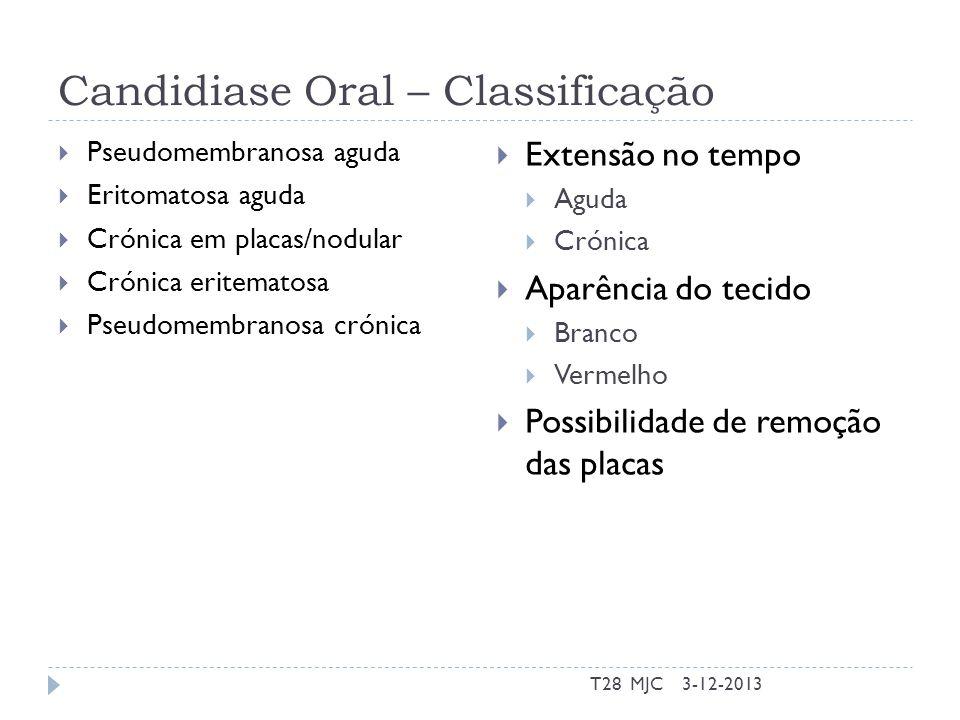 Candidiase Oral – Classificação Pseudomembranosa aguda Eritomatosa aguda Crónica em placas/nodular Crónica eritematosa Pseudomembranosa crónica Extens