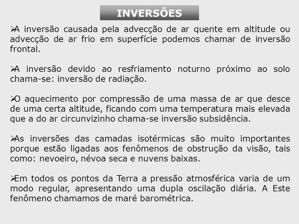 A inversão causada pela advecção de ar quente em altitude ou advecção de ar frio em superfície podemos chamar de inversão frontal.