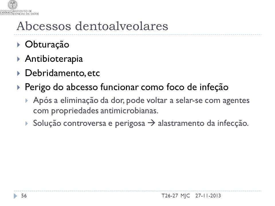 Abcessos dentoalveolares Obturação Antibioterapia Debridamento, etc Perigo do abcesso funcionar como foco de infeção Após a eliminação da dor, pode vo
