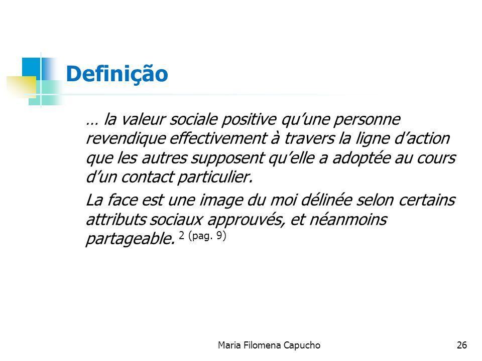Maria Filomena Capucho26 Definição … la valeur sociale positive quune personne revendique effectivement à travers la ligne daction que les autres supp