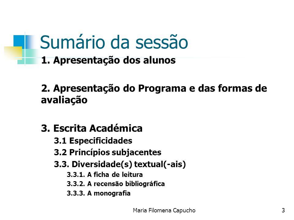 Maria Filomena Capucho3 Sumário da sessão 1. Apresentação dos alunos 2. Apresentação do Programa e das formas de avaliação 3. Escrita Académica 3.1 Es