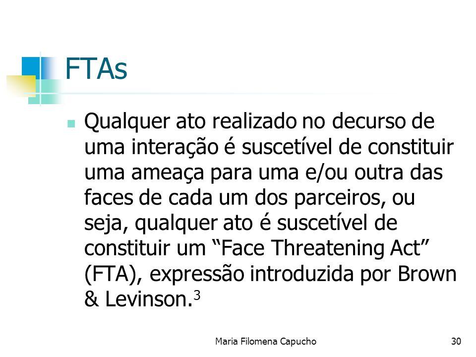 FFAs Simultaneamente, para reduzir os conflitos interpessoais, os interlocutores produzem FFAs (Face Flattering Acts), simetricamente opostos aos FTAs.