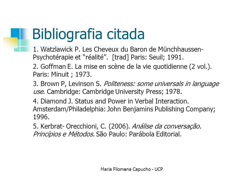 Bibliografia citada 1. Watzlawick P. Les Cheveux du Baron de Münchhaussen- Psychotérapie et réalité. [trad] Paris: Seuil; 1991. 2. Goffman E. La mise