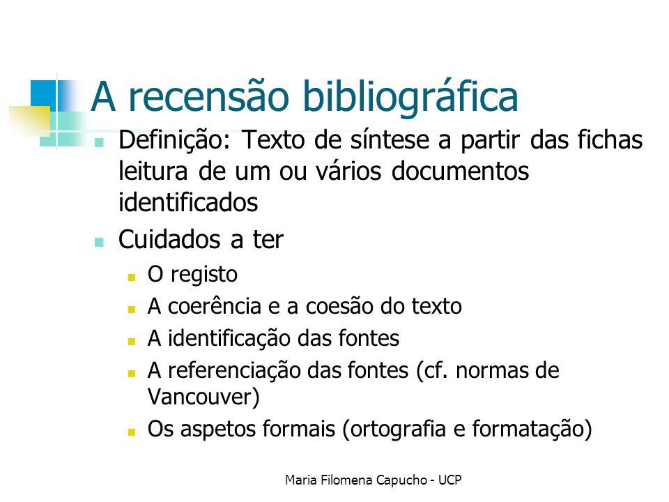 A recensão bibliográfica Definição: Texto de síntese a partir das fichas leitura de um ou vários documentos identificados Cuidados a ter O registo A c