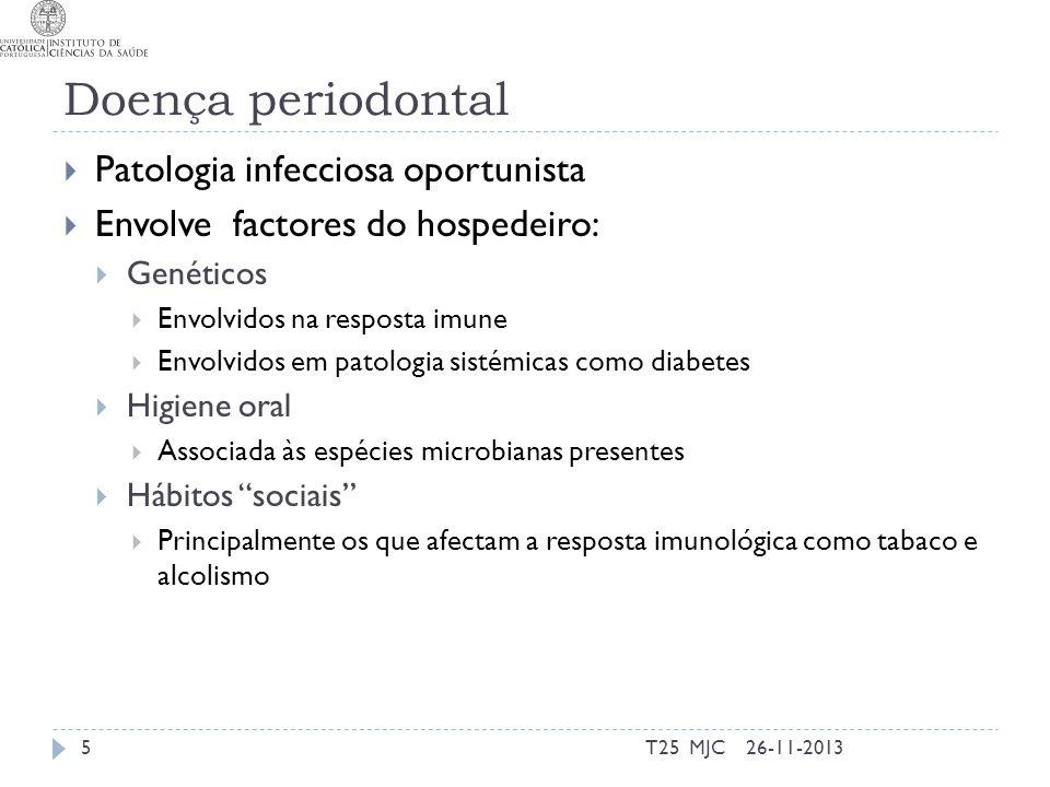 Doença periodontal Patologia infecciosa oportunista Envolve factores do hospedeiro: Genéticos Envolvidos na resposta imune Envolvidos em patologia sis