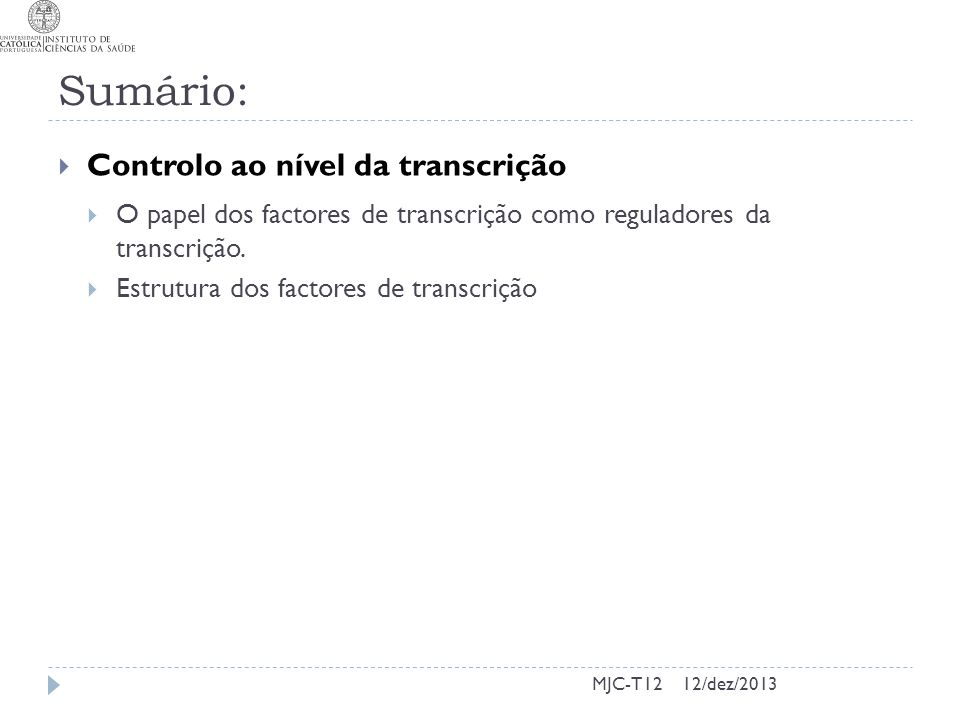MJC-T12 Sumário: Controlo ao nível da transcrição O papel dos factores de transcrição como reguladores da transcrição. Estrutura dos factores de trans