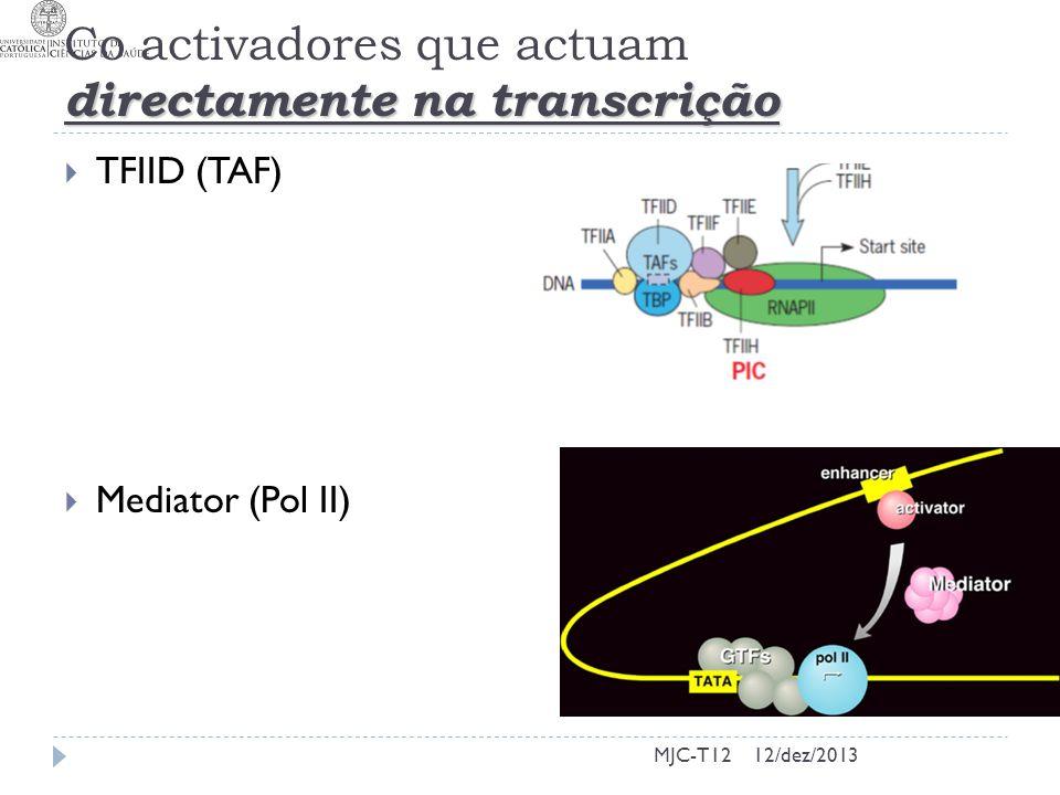 directamente na transcrição Co activadores que actuam directamente na transcrição TFIID (TAF) Mediator (Pol II) MJC-T1212/dez/2013